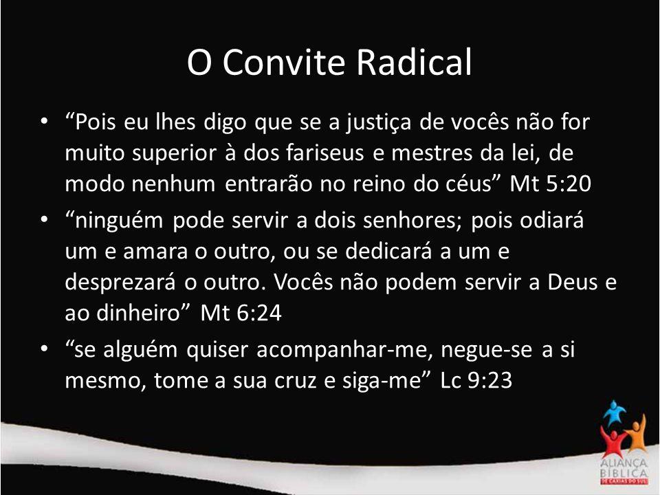 O Convite Radical Pois eu lhes digo que se a justiça de vocês não for muito superior à dos fariseus e mestres da lei, de modo nenhum entrarão no reino