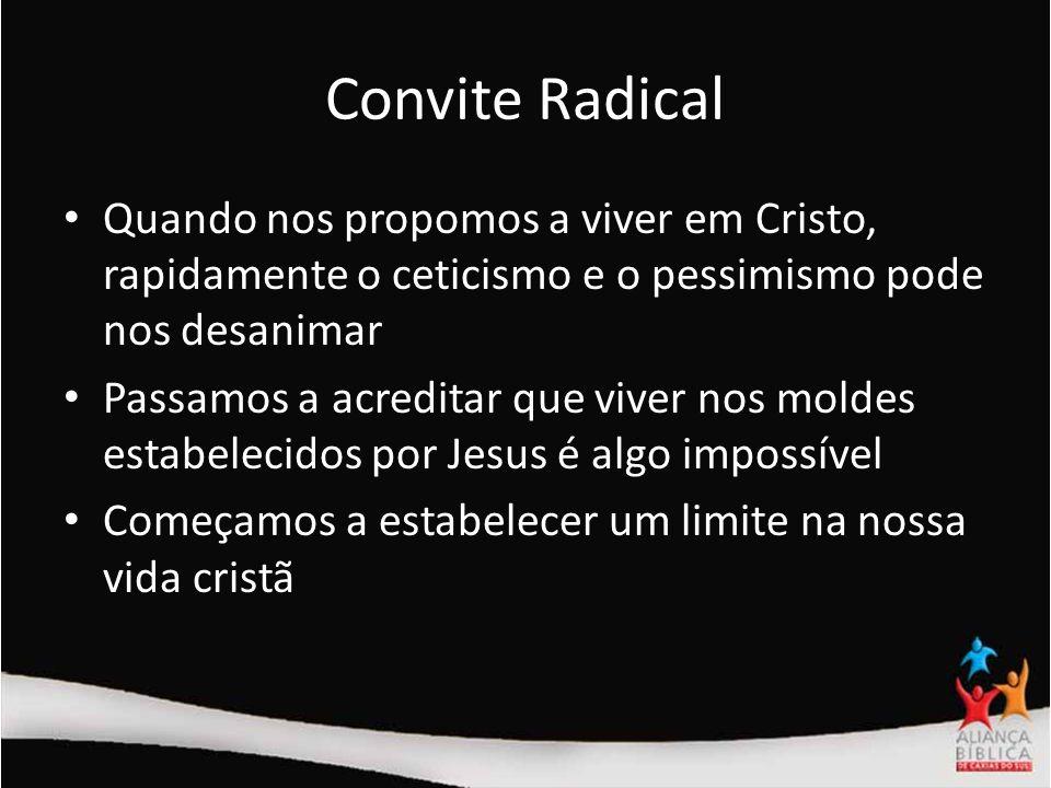 Convite Radical Quando nos propomos a viver em Cristo, rapidamente o ceticismo e o pessimismo pode nos desanimar Passamos a acreditar que viver nos mo