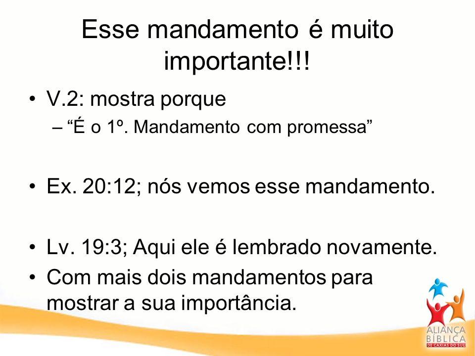 Esse mandamento é muito importante!!! V.2: mostra porque –É o 1º. Mandamento com promessa Ex. 20:12; nós vemos esse mandamento. Lv. 19:3; Aqui ele é l