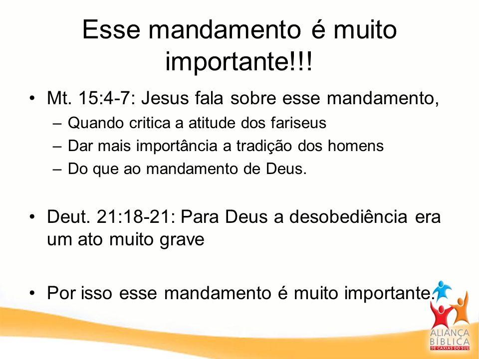 Esse mandamento é muito importante!!! Mt. 15:4-7: Jesus fala sobre esse mandamento, –Quando critica a atitude dos fariseus –Dar mais importância a tra