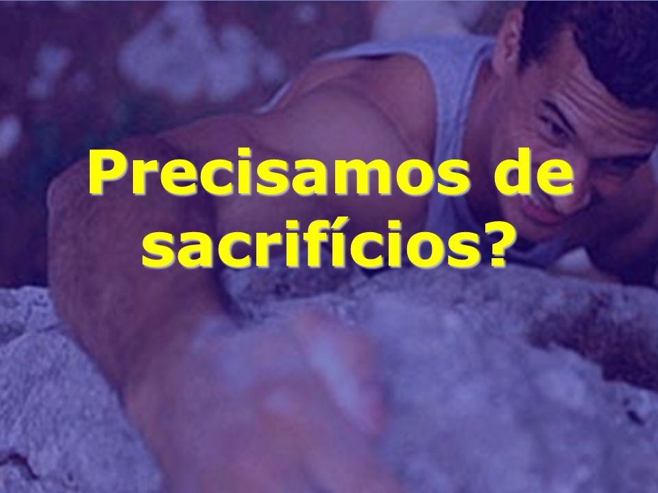 Precisamos de sacrifícios?