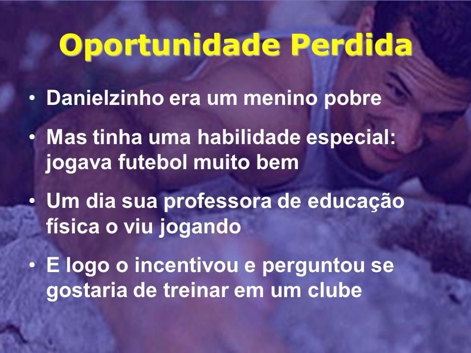 Oportunidade Perdida Danielzinho era um menino pobre Mas tinha uma habilidade especial: jogava futebol muito bem Um dia sua professora de educação fís