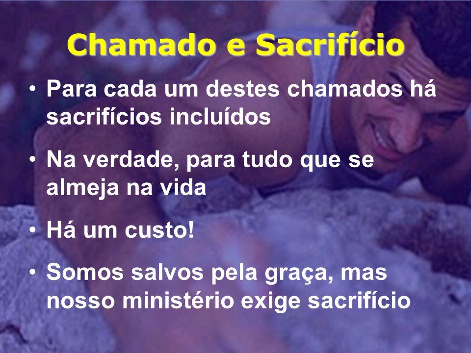 Chamado e Sacrifício Para cada um destes chamados há sacrifícios incluídos Na verdade, para tudo que se almeja na vida Há um custo! Somos salvos pela