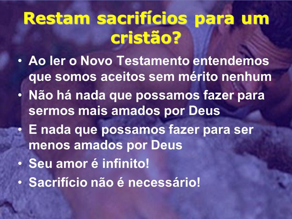 Restam sacrifícios para um cristão.