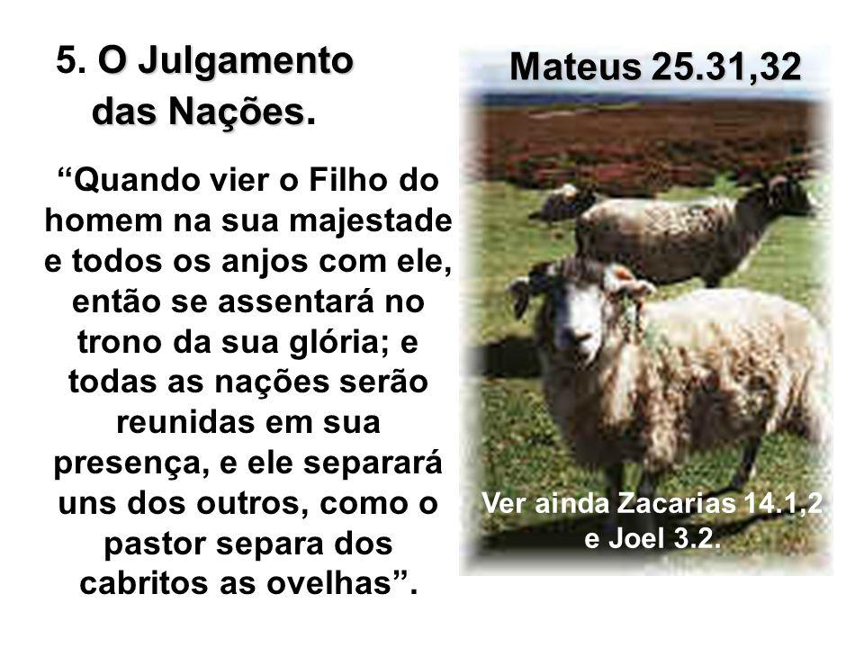 Quando vier o Filho do homem na sua majestade e todos os anjos com ele, então se assentará no trono da sua glória; e todas as nações serão reunidas em