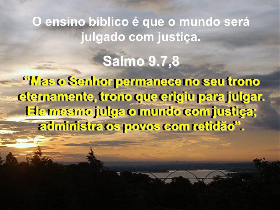 Mas o Senhor permanece no seu trono eternamente, trono que erigiu para julgar. Ele mesmo julga o mundo com justiça; administra os povos com retidão. O