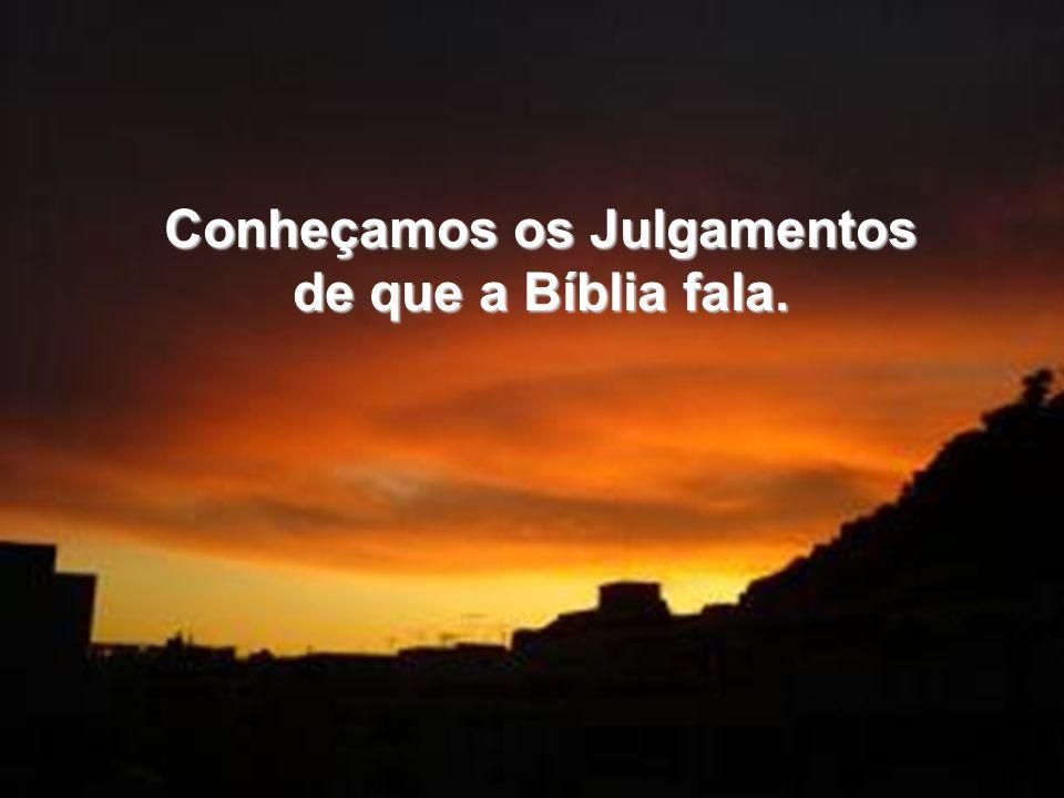 Conheçamos os Julgamentos de que a Bíblia fala.