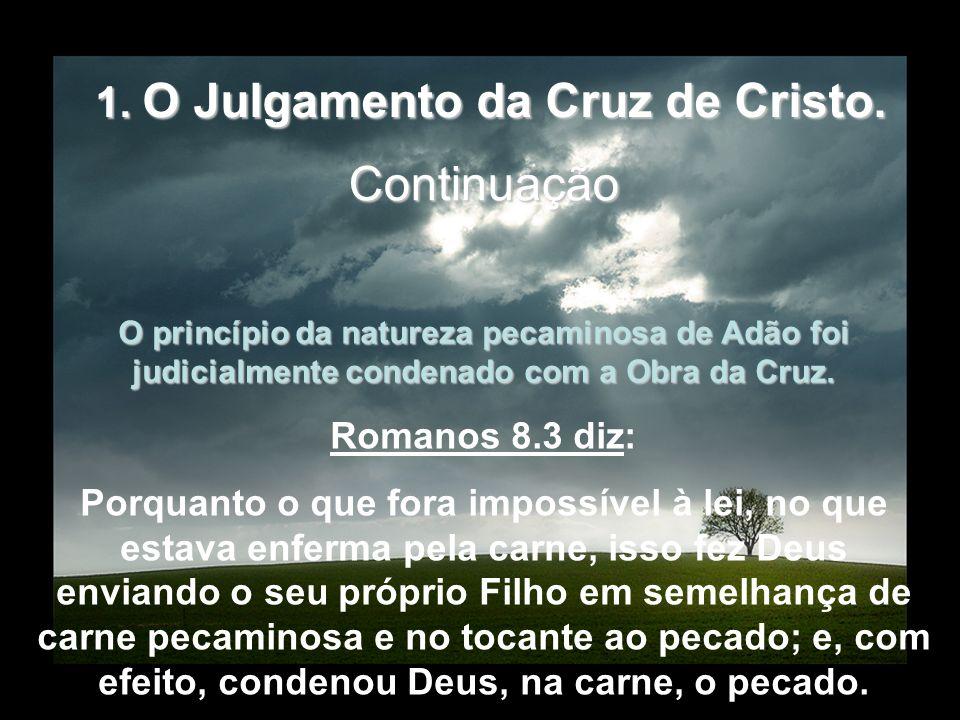 O princípio da natureza pecaminosa de Adão foi judicialmente condenado com a Obra da Cruz. Romanos 8.3 diz: Porquanto o que fora impossível à lei, no