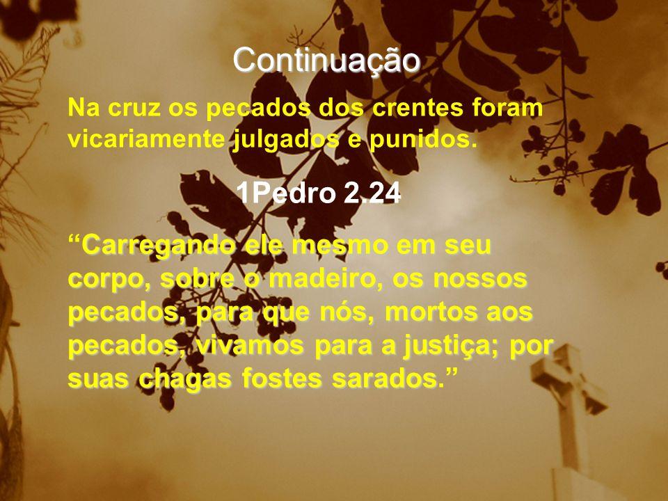 Na cruz os pecados dos crentes foram vicariamente julgados e punidos. 1Pedro 2.24 Carregando ele mesmo em seu corpo, sobre o madeiro, os nossos pecado