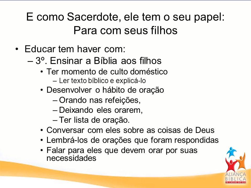Educar tem haver com: –3º. Ensinar a Bíblia aos filhos Ter momento de culto doméstico –Ler texto bíblico e explicá-lo Desenvolver o hábito de oração –