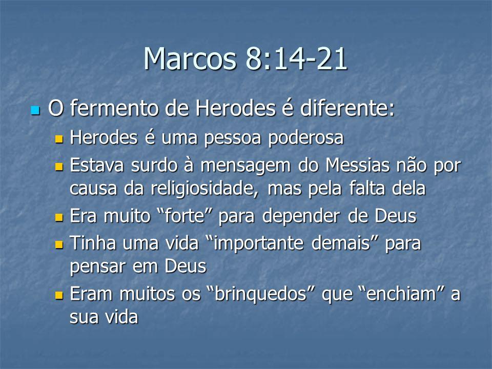 Marcos 8:14-21 O fermento de Herodes é diferente: O fermento de Herodes é diferente: Herodes é uma pessoa poderosa Herodes é uma pessoa poderosa Estav