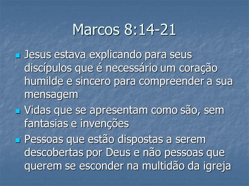 Marcos 8:14-21 Jesus estava explicando para seus discípulos que é necessário um coração humilde e sincero para compreender a sua mensagem Jesus estava