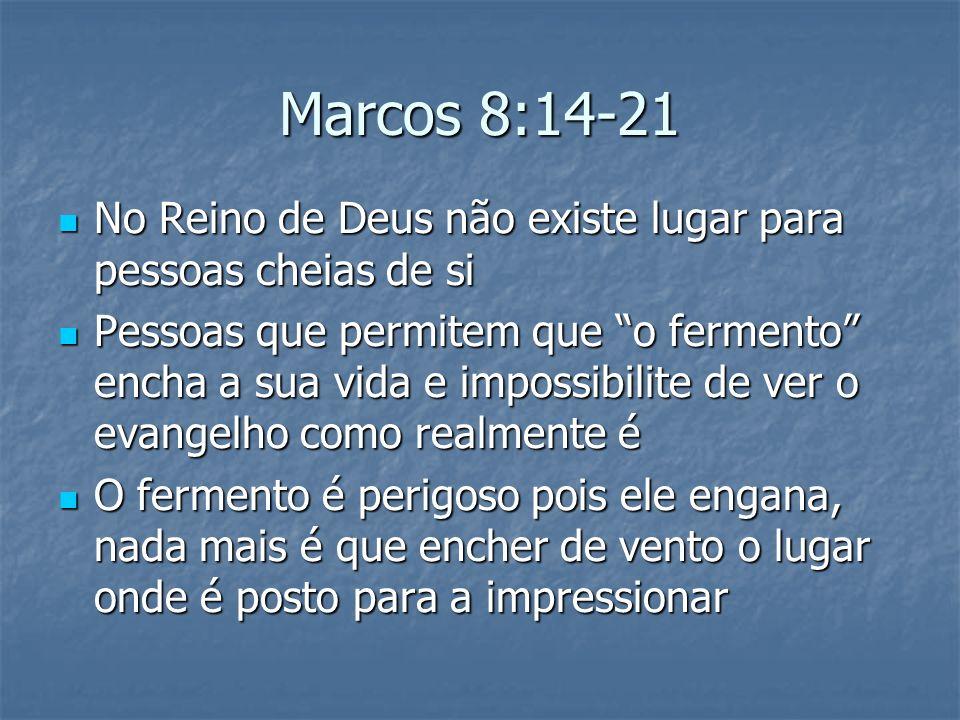 Marcos 8:14-21 No Reino de Deus não existe lugar para pessoas cheias de si No Reino de Deus não existe lugar para pessoas cheias de si Pessoas que per