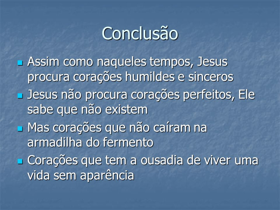 Conclusão Assim como naqueles tempos, Jesus procura corações humildes e sinceros Assim como naqueles tempos, Jesus procura corações humildes e sincero