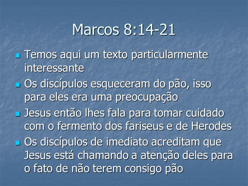 Marcos 8:14-21 Temos aqui um texto particularmente interessante Temos aqui um texto particularmente interessante Os discípulos esqueceram do pão, isso