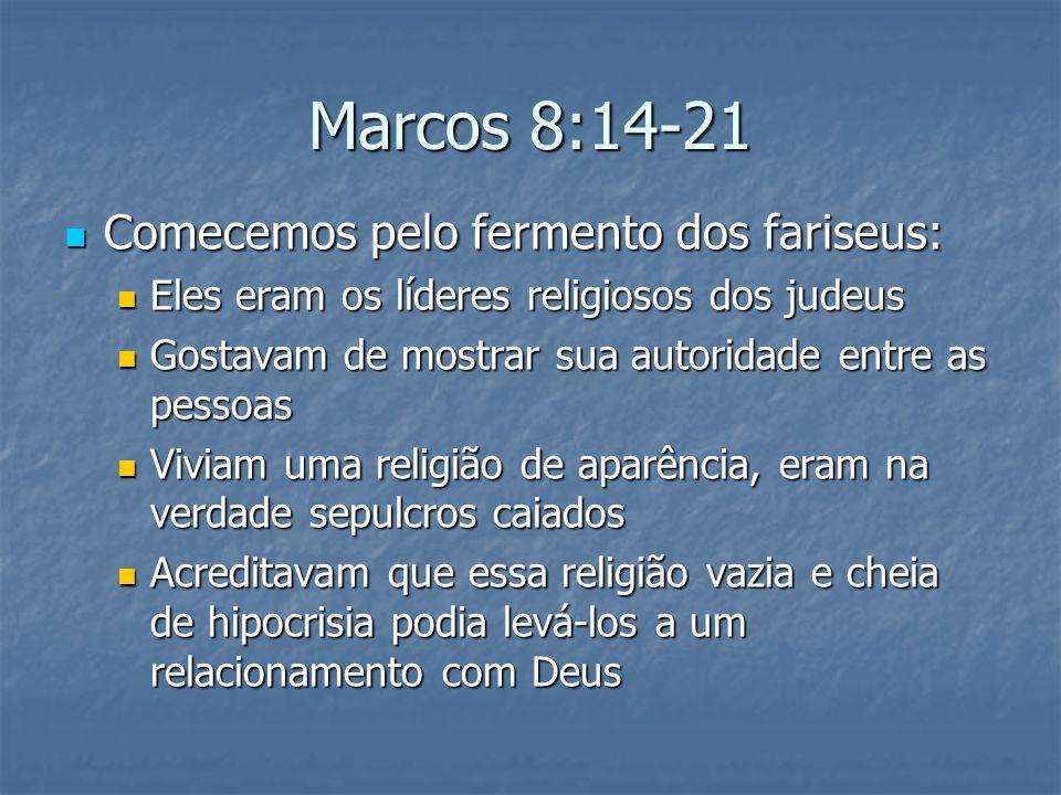 Marcos 8:14-21 Comecemos pelo fermento dos fariseus: Comecemos pelo fermento dos fariseus: Eles eram os líderes religiosos dos judeus Eles eram os líd