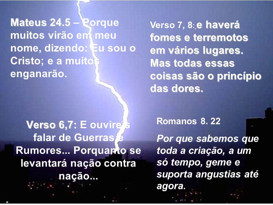 Mateus 24.5 Mateus 24.5 – Porque muitos virão em meu nome, dizendo: Eu sou o Cristo; e a muitos enganarão. Verso 6,7: Verso 6,7: E ouvireis falar de G