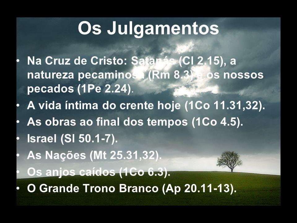 Os Julgamentos Na Cruz de Cristo: Satanás (Cl 2.15), a natureza pecaminosa (Rm 8.3) e os nossos pecados (1Pe 2.24). A vida íntima do crente hoje (1Co