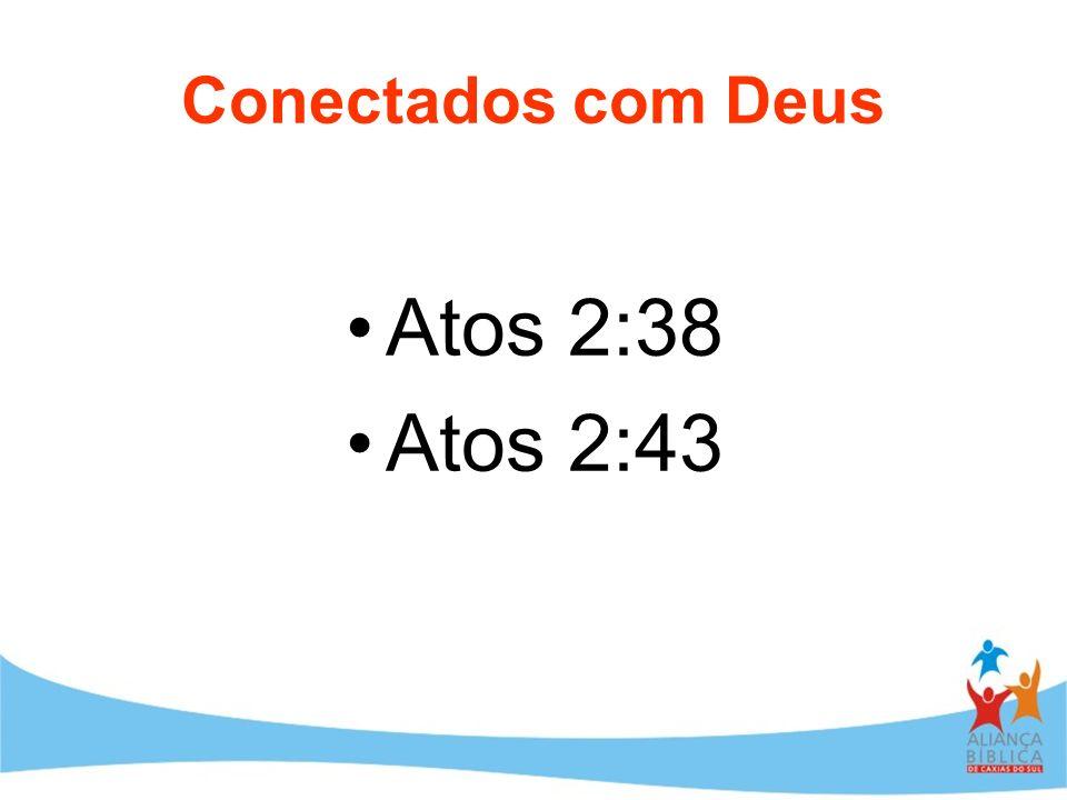 Conectados com Deus Atos 2:38 Atos 2:43