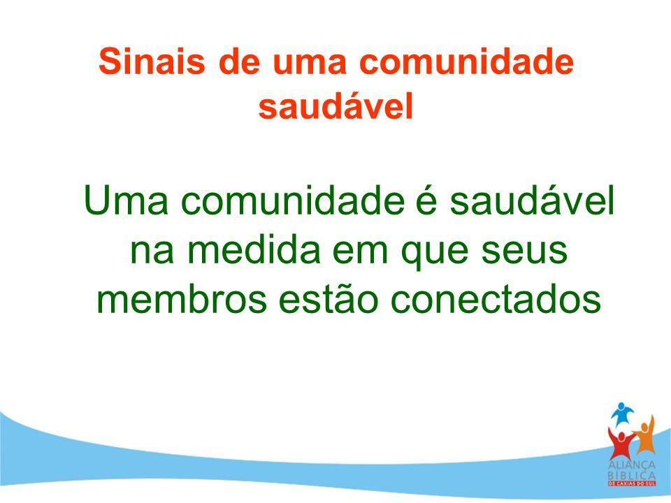 Sinais de uma comunidade saudável Uma comunidade é saudável na medida em que seus membros estão conectados