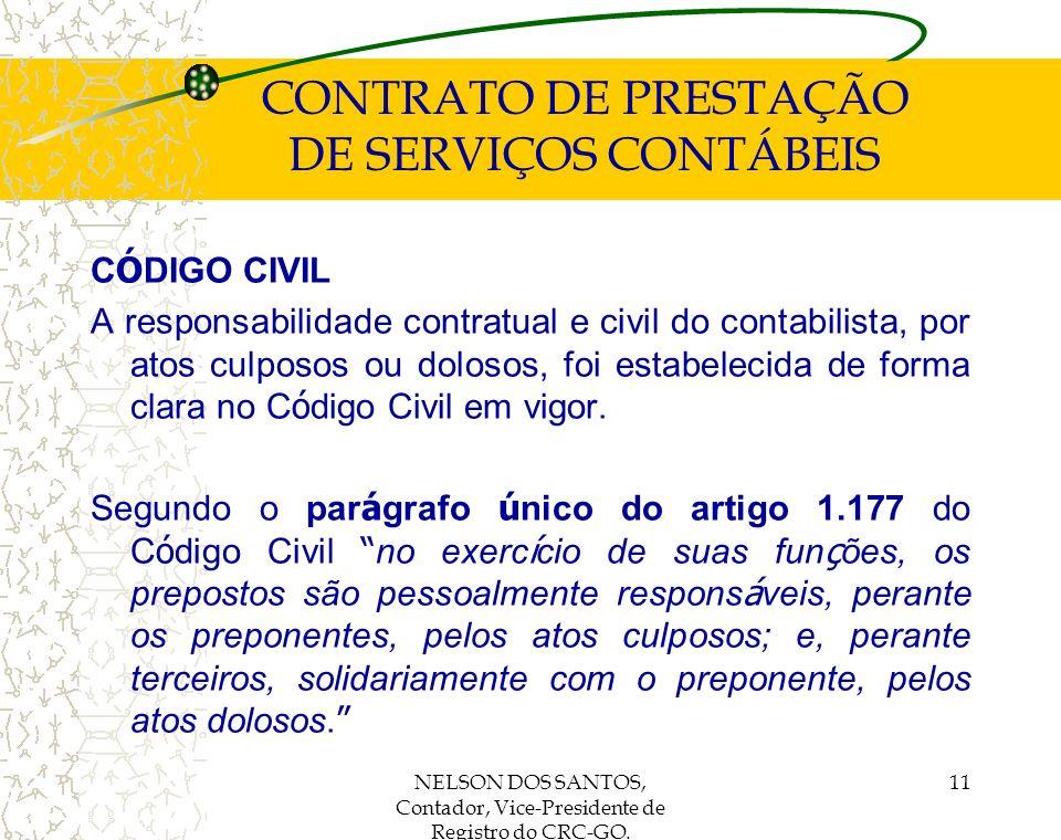 NELSON DOS SANTOS, Contador, Vice-Presidente de Registro do CRC-GO. 11 CONTRATO DE PRESTAÇÃO DE SERVIÇOS CONTÁBEIS C Ó DIGO CIVIL A responsabilidade c