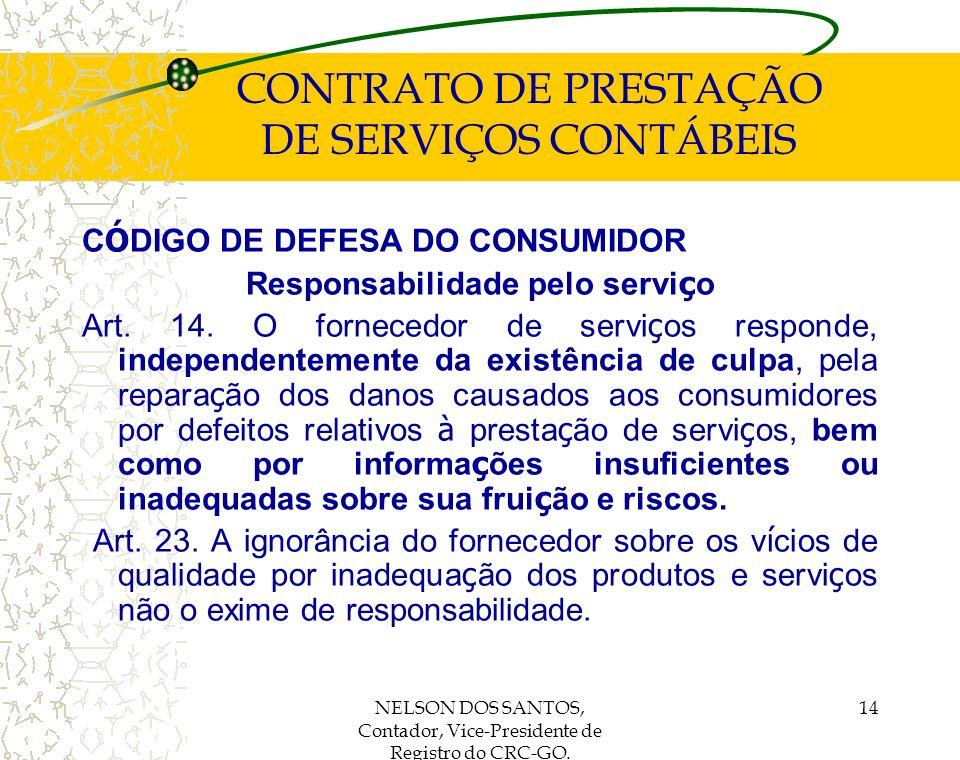 NELSON DOS SANTOS, Contador, Vice-Presidente de Registro do CRC-GO. 14 CONTRATO DE PRESTAÇÃO DE SERVIÇOS CONTÁBEIS C Ó DIGO DE DEFESA DO CONSUMIDOR Re