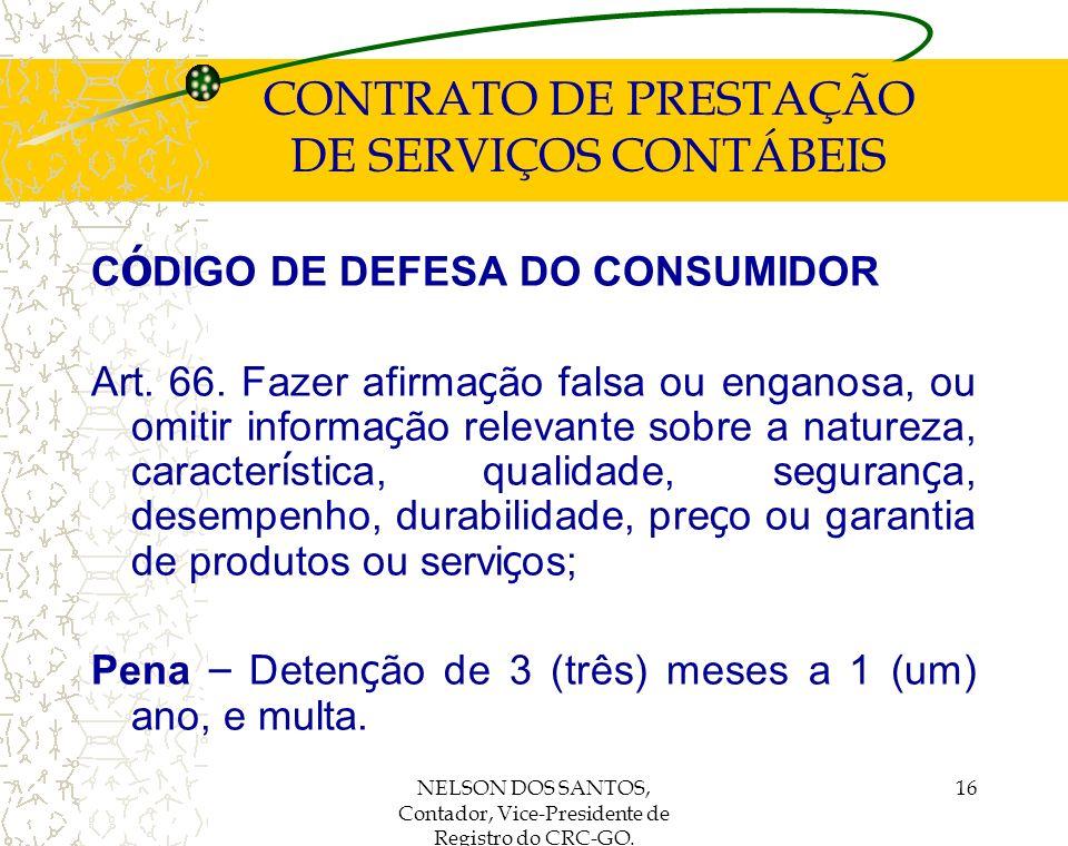 NELSON DOS SANTOS, Contador, Vice-Presidente de Registro do CRC-GO. 16 CONTRATO DE PRESTAÇÃO DE SERVIÇOS CONTÁBEIS C Ó DIGO DE DEFESA DO CONSUMIDOR Ar