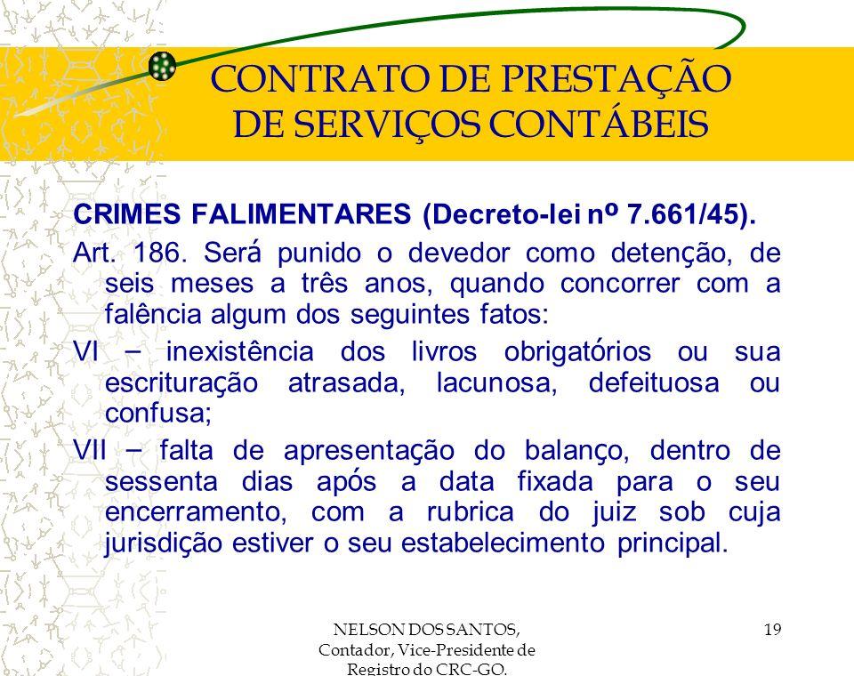 NELSON DOS SANTOS, Contador, Vice-Presidente de Registro do CRC-GO. 19 CONTRATO DE PRESTAÇÃO DE SERVIÇOS CONTÁBEIS CRIMES FALIMENTARES (Decreto-lei n