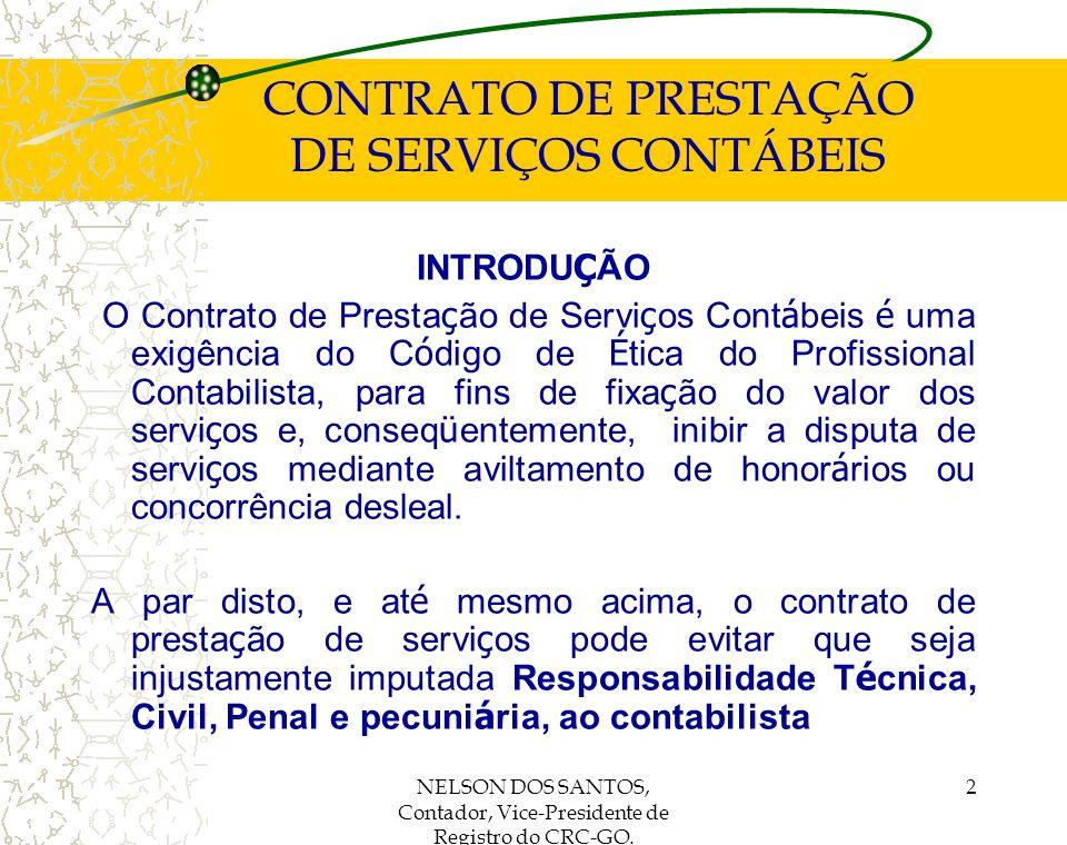 NELSON DOS SANTOS, Contador, Vice-Presidente de Registro do CRC-GO. 2 CONTRATO DE PRESTAÇÃO DE SERVIÇOS CONTÁBEIS INTRODU Ç ÃO O Contrato de Presta ç