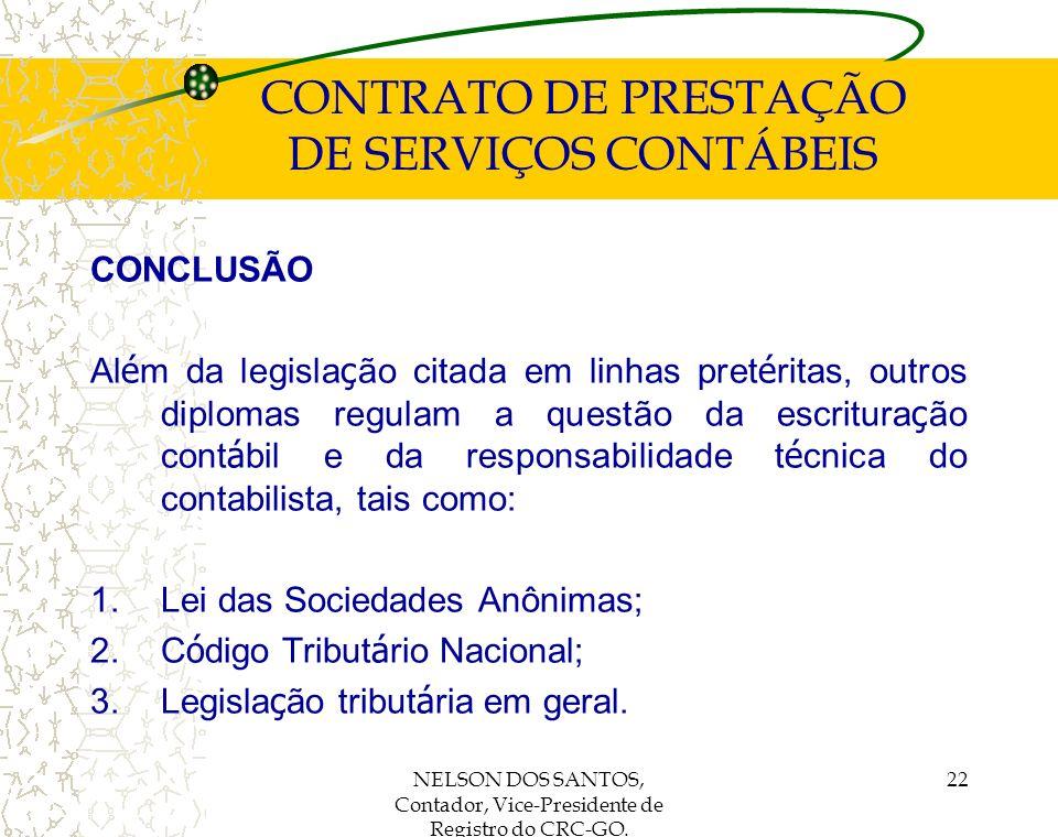 NELSON DOS SANTOS, Contador, Vice-Presidente de Registro do CRC-GO. 22 CONTRATO DE PRESTAÇÃO DE SERVIÇOS CONTÁBEIS CONCLUSÃO Al é m da legisla ç ão ci