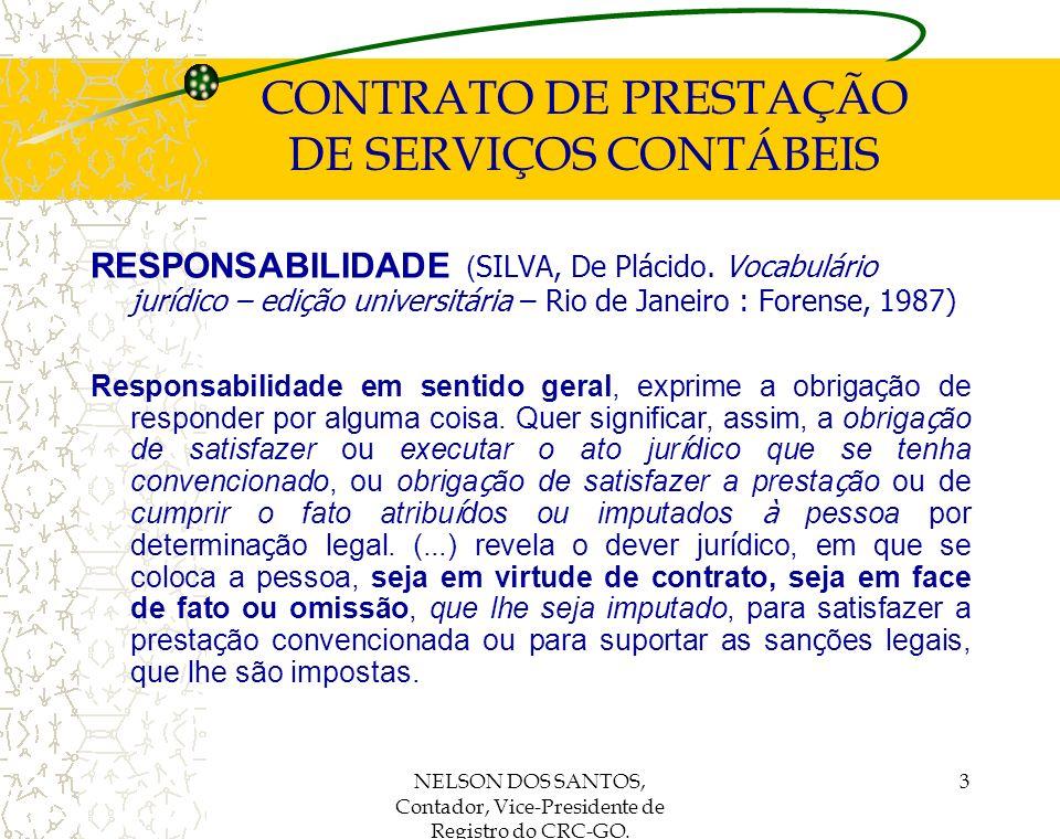 NELSON DOS SANTOS, Contador, Vice-Presidente de Registro do CRC-GO. 3 CONTRATO DE PRESTAÇÃO DE SERVIÇOS CONTÁBEIS RESPONSABILIDADE ( SILVA, De Plácido
