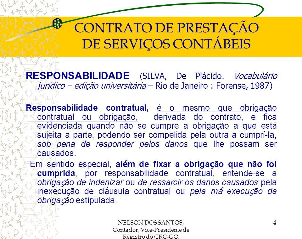 NELSON DOS SANTOS, Contador, Vice-Presidente de Registro do CRC-GO. 4 CONTRATO DE PRESTAÇÃO DE SERVIÇOS CONTÁBEIS RESPONSABILIDADE ( SILVA, De Plácido