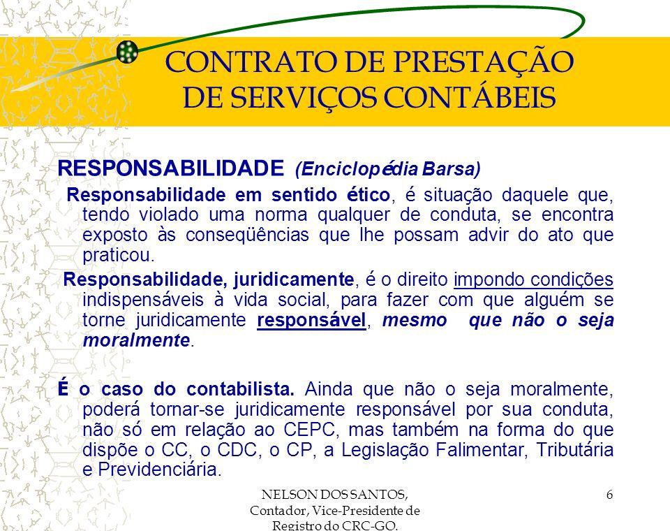 NELSON DOS SANTOS, Contador, Vice-Presidente de Registro do CRC-GO. 6 CONTRATO DE PRESTAÇÃO DE SERVIÇOS CONTÁBEIS RESPONSABILIDADE (Enciclop é dia Bar