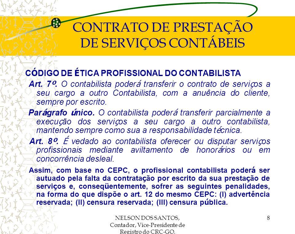 NELSON DOS SANTOS, Contador, Vice-Presidente de Registro do CRC-GO. 8 CONTRATO DE PRESTAÇÃO DE SERVIÇOS CONTÁBEIS C Ó DIGO DE É TICA PROFISSIONAL DO C
