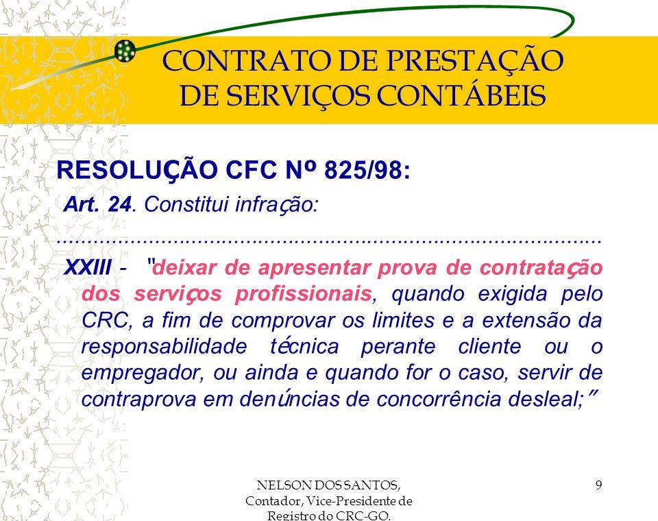 NELSON DOS SANTOS, Contador, Vice-Presidente de Registro do CRC-GO. 9 CONTRATO DE PRESTAÇÃO DE SERVIÇOS CONTÁBEIS RESOLU Ç ÃO CFC N º 825/98: Art. 24.
