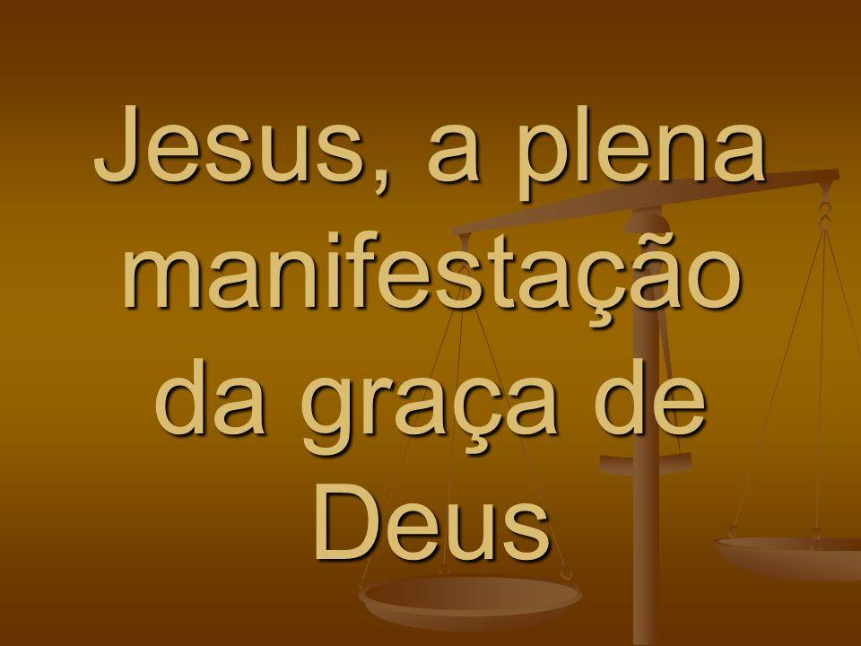 Jesus, a plena manifestação da graça de Deus
