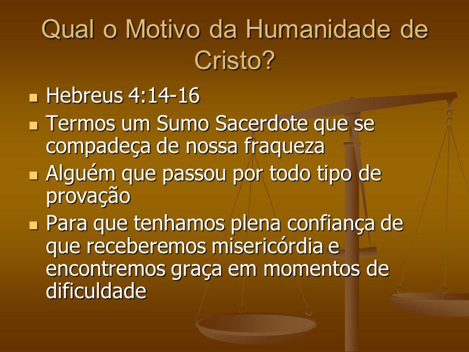 Qual o Motivo da Humanidade de Cristo? Hebreus 4:14-16 Hebreus 4:14-16 Termos um Sumo Sacerdote que se compadeça de nossa fraqueza Termos um Sumo Sace