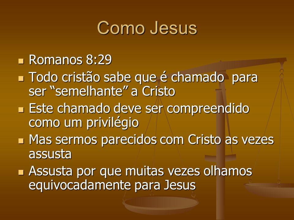 Como Jesus Romanos 8:29 Romanos 8:29 Todo cristão sabe que é chamado para ser semelhante a Cristo Todo cristão sabe que é chamado para ser semelhante