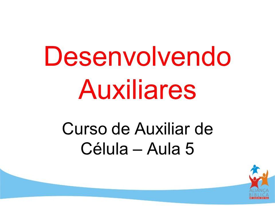 Desenvolvendo Auxiliares Curso de Auxiliar de Célula – Aula 5