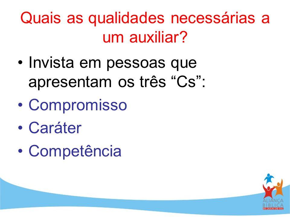 Quais as qualidades necessárias a um auxiliar? Invista em pessoas que apresentam os três Cs: Compromisso Caráter Competência