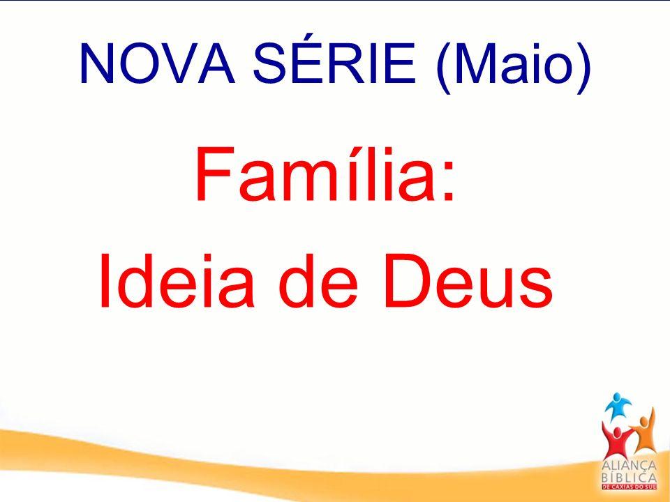 NOVA SÉRIE (Maio) Família: Ideia de Deus