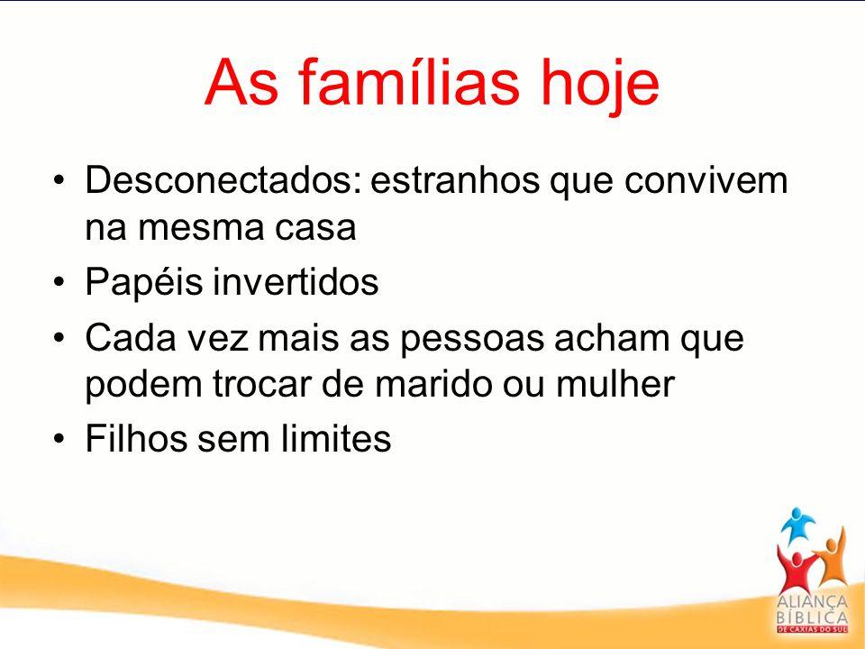 As famílias hoje Desconectados: estranhos que convivem na mesma casa Papéis invertidos Cada vez mais as pessoas acham que podem trocar de marido ou mu