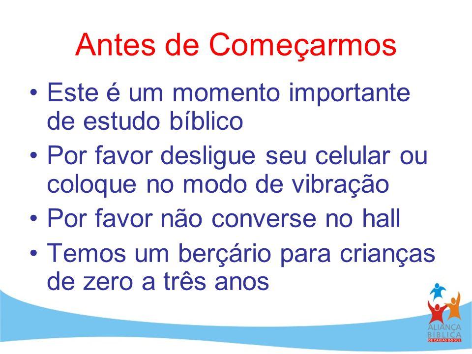 Antes de Começarmos Este é um momento importante de estudo bíblico Por favor desligue seu celular ou coloque no modo de vibração Por favor não convers