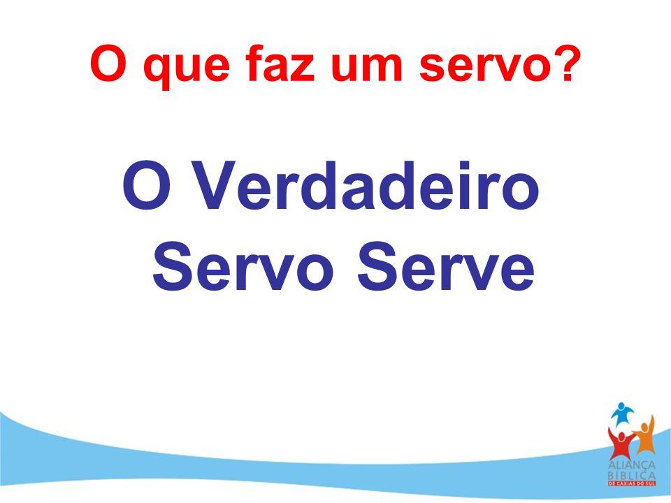 O que faz um servo? O Verdadeiro Servo Serve