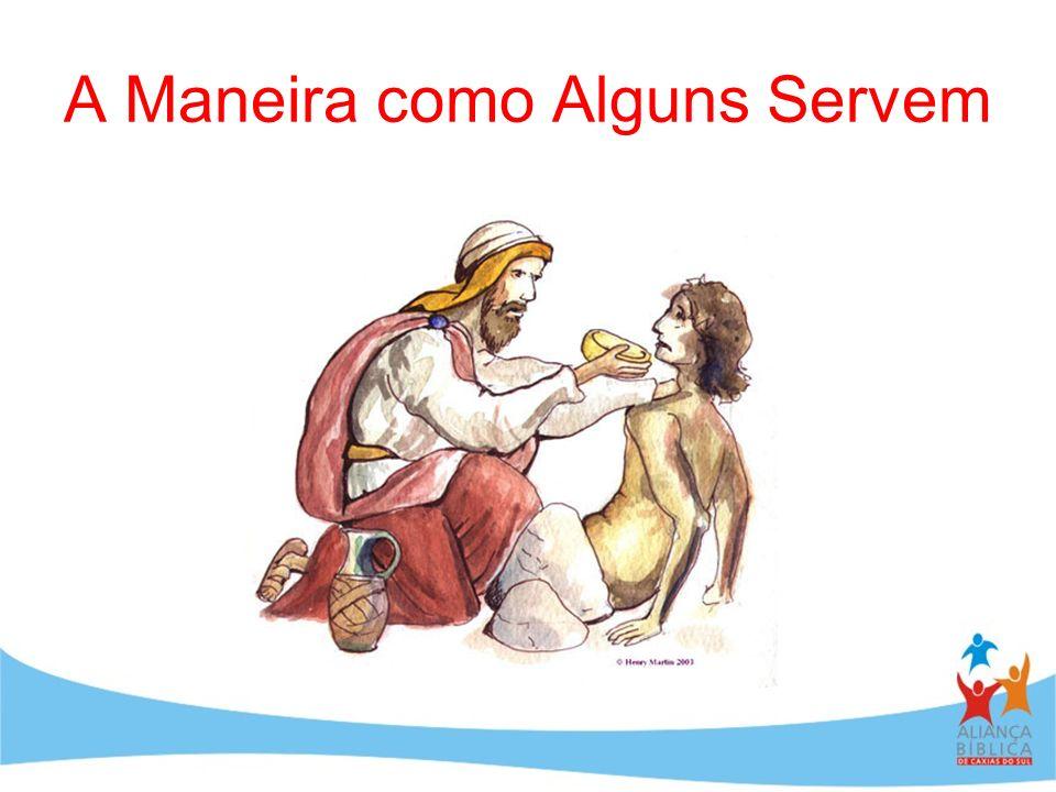 A Maneira como Alguns Servem