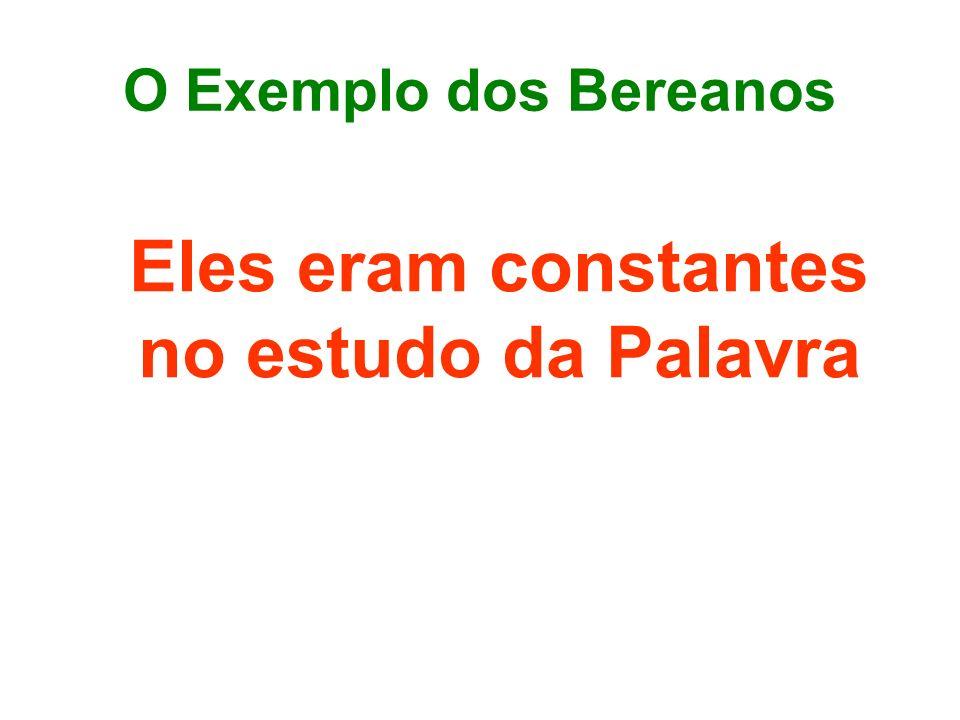 O Exemplo dos Bereanos Eles eram constantes no estudo da Palavra