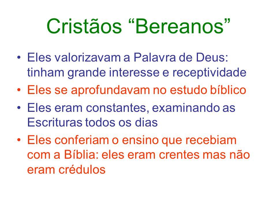 Cristãos Bereanos Eles valorizavam a Palavra de Deus: tinham grande interesse e receptividade Eles se aprofundavam no estudo bíblico Eles eram constan