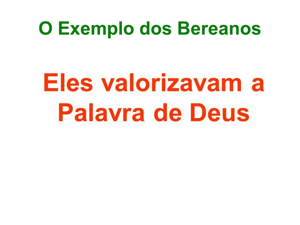 O Exemplo dos Bereanos Eles valorizavam a Palavra de Deus