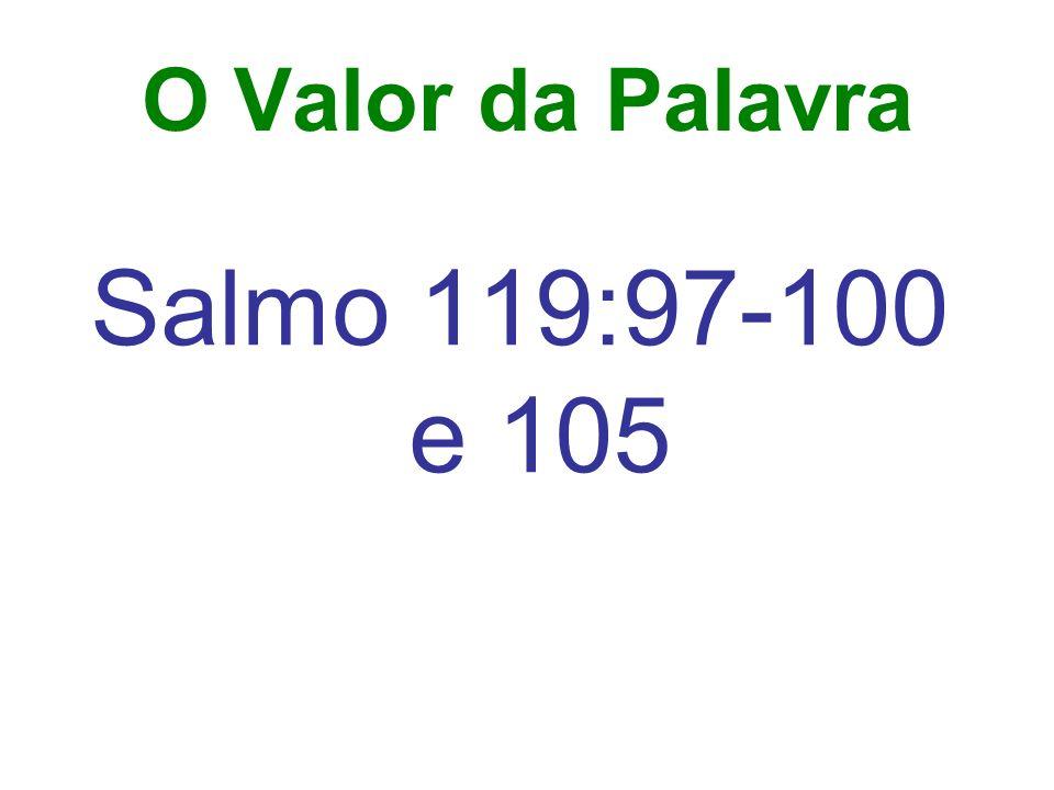O Valor da Palavra Salmo 119:97-100 e 105