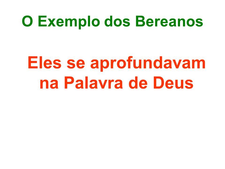 O Exemplo dos Bereanos Eles se aprofundavam na Palavra de Deus